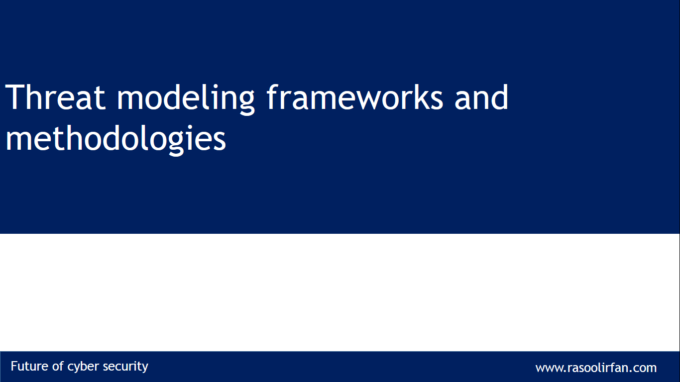 Threat modeling frameworks and methodologies