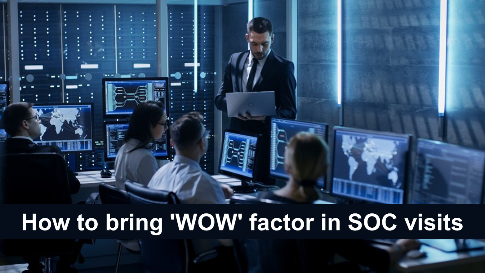 How to bring 'WOW' factor in SOC visits