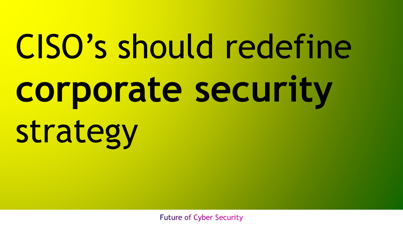 CISO should redefine corporate security strategy