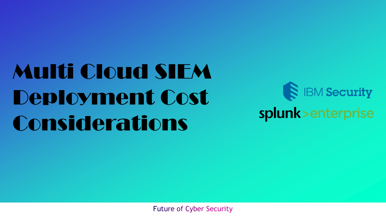 Multi cloud SIEM deployment cost considerations with IBM QRadar and Splunk